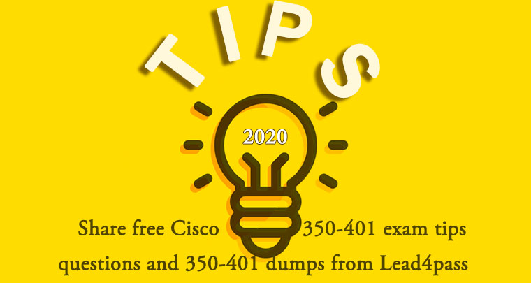 [2020.11] Share free Cisco 350-401 exam tips questions and 350-401 dumps from Lead4pass