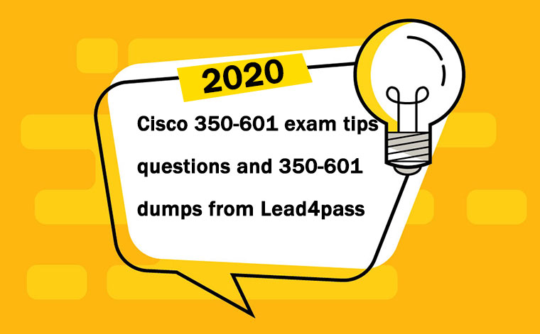 [2020.11] Share free Cisco 350-601 exam tips questions and 350-601 dumps from Lead4pass